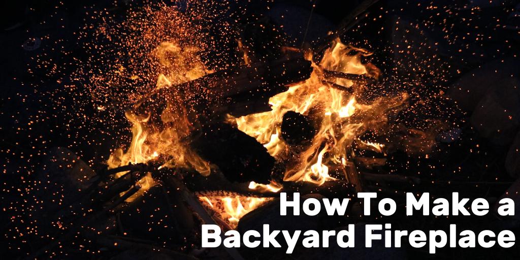 How To Make A Backyard Fireplace