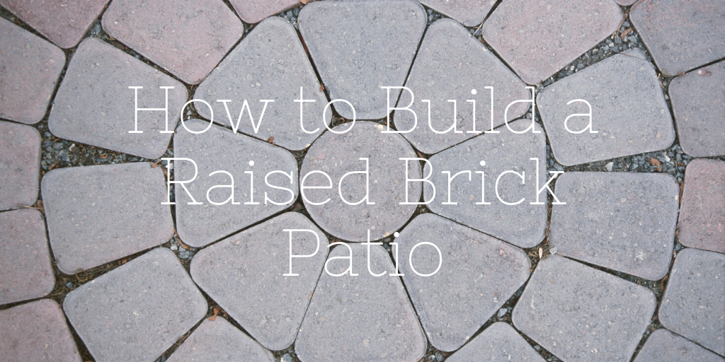 How to Build a Raised Brick Patio