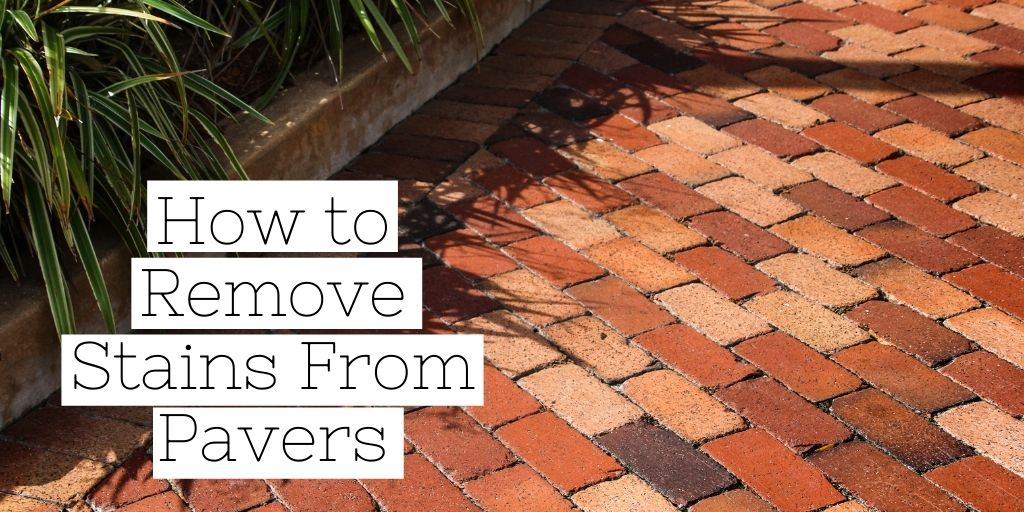 How to Remove 6 Common Stains from Pavers
