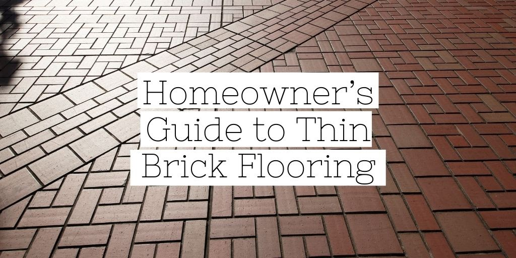 Homeowner's Guide to Thin Brick Flooring